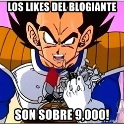 Over 9000 - Los Likes del Blogiante Son Sobre 9,000!