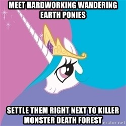 Celestia - Meet hardworking wandering earth ponies settle them right next to killer monster death forest
