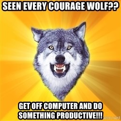 Courage Wolf - seen every courage wolf?? get off computer and do something productive!!!