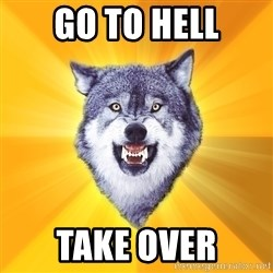 Courage Wolf - Go to hell TaKe over