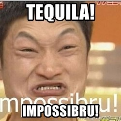 Impossibru Guy - TEQUILA! impossibru!