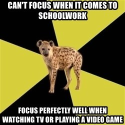 High School Hyena - Can't focus when it comes to  schoolwork Focus perfectly well when watching TV or playing a video game