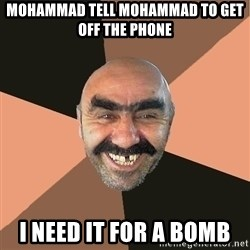 Provincial Man - MOHAMMAD TELL MOHAMMAD TO GET OFF THE PHONE I NEED IT FOR A BOMB