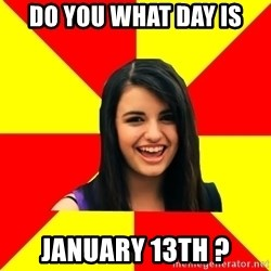 Rebecca Black - do you what day is january 13TH ?