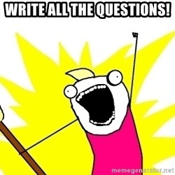X ALL THE THINGS - Write all the questions!