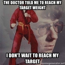 PTSD Karate Kyle - The doctor told me to reach my target weight i don't wait to reach my target