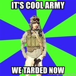 Wannabe Army Kid - It's cool Army We tarded now