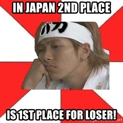 Typical Japanese - IN JAPAN 2ND PLACE IS 1ST PLACE FOR LOSER!