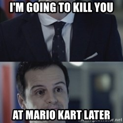 Misleading Moriarty - I'm going to kill you at Mario Kart later