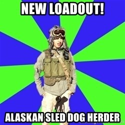 Wannabe Army Kid - New Loadout! Alaskan Sled Dog Herder