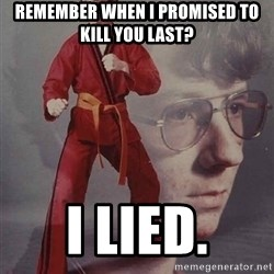 PTSD Karate Kyle - Remember when I promised to kill you last? I Lied.