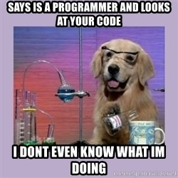 Dog Scientist - says is a programmer and looks at your code i dont even know what im Doing