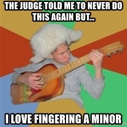 Guitarist - The judge told me to never do this again but... I love fingering a minor