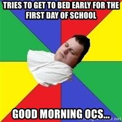 Sleep-man - Tries to get to bed early for the first day of school good Morning ocs...