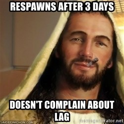 Good Guy Jesus - RESPAWNS AFTER 3 DAYS DOESN'T COMPLAIN ABOUT LAG