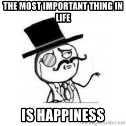 Feel Like A Sir - The most important thing in life is happiness