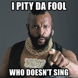 Mr T - i pity da fool who doesn't sing