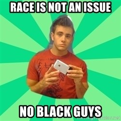 Gay Dating Site Member - race is not an issue no black guys