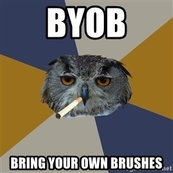 Art Student Owl - BYOB BRING YOUR OWN BRUSHES