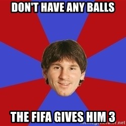 Messiya - Don't have any balls the fifa gives him 3