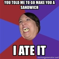 Epic Food Lady - you told me to go make you a sandwich i ate it