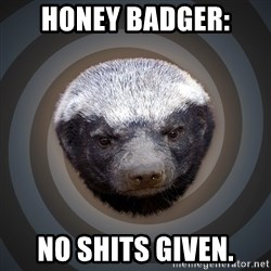 Fearless Honeybadger - Honey Badger: No shits given.