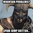 Skyrim Meme Generator - Mountain Problems? Spam Jump Button...