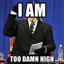 Rent is too dam high - i am too damn high