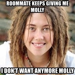 Dread College Chick - RoomMATE KEEPS GIVING ME molly i DON'T WANT ANYMORE MOLLY