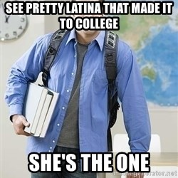 Hispanic College Student  - see pretty latina that made it to college she's the one