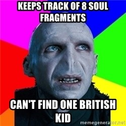 Poor Planning Voldemort - Keeps track of 8 soul fragments Can't find one british Kid