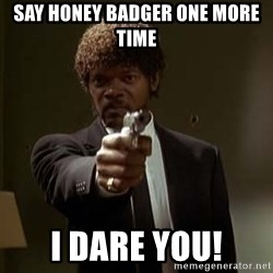 Jules Pulp Fiction - Say HONEY BADGER ONE MORE TIME I DARE YOU!