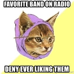 Hipster Kitty - favorite band on radio deny ever liking them
