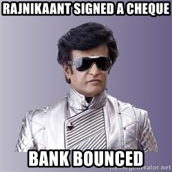 Rajinikanth beyond science  - Rajnikaant signed a cheque Bank bounced