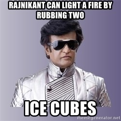 Rajinikanth beyond science  - Rajnikant can light a fire by rubbing two ice cubes