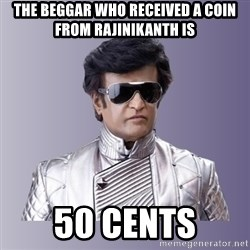 Rajinikanth beyond science  - The beggar who received a coin from rajinikanth is 50 cents