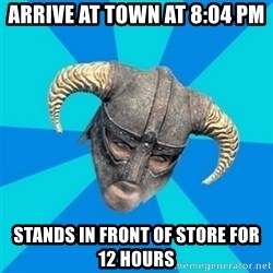 skyrim stan - Arrive at town at 8:04 pm Stands in front of store for 12 hours