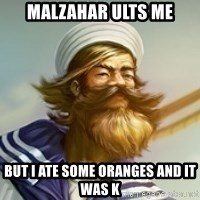 "Gangplank ""but then i ate some oranges and it was k"" - Malzahar ults me but i ate some oranges and it was k"