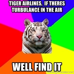 yearbook white tiger - tiger airlines,  if theres turbulance in the air well find it