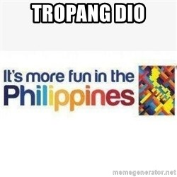Its More Fun In The Philippines - tropang dio