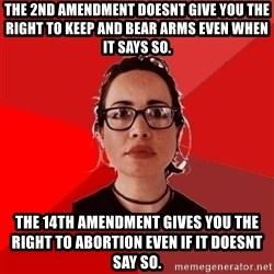 Liberal Douche Garofalo - ThE 2nd amendment doesnt give you the right to keep and bear arms even when it says so. the 14th amendment gives you the right to abortion even if it doesnt say so.