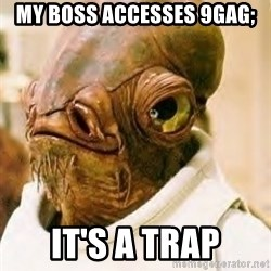 Its A Trap - my boss accesses 9gag; It's a trap