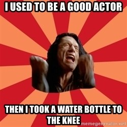The Room - I used to be a good actor then i took a water bottle to the knee
