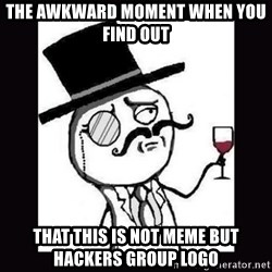 Lulzsec - the awkward moment when you find out  that this is not meme but hackers group logo
