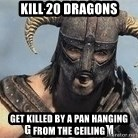 Skyrim Meme Generator - Kill 20 dragons get killed by a pan hanging from the ceiling