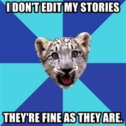 Newbie Writer Leopard - I DON'T EDIT MY STORIES THEY'RE FINE AS THEY ARE.