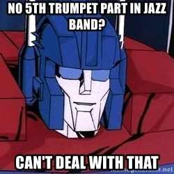 Ultra Magnus  - No 5th trumpet part in jazz band? can't deal with that