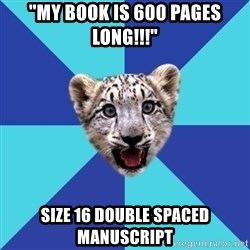 """Newbie Writer Leopard - """"MY BOOK IS 600 PAGES LONG!!!"""" SIZE 16 DOUBLE SPACED MANUSCRIPT"""