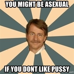 Jeff Foxworthy - YOU MIGHT BE ASEXUAL  IF YOU DONT LIKE PUSSY