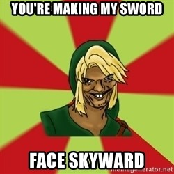 Dat LInk - You're making my sword face skyward